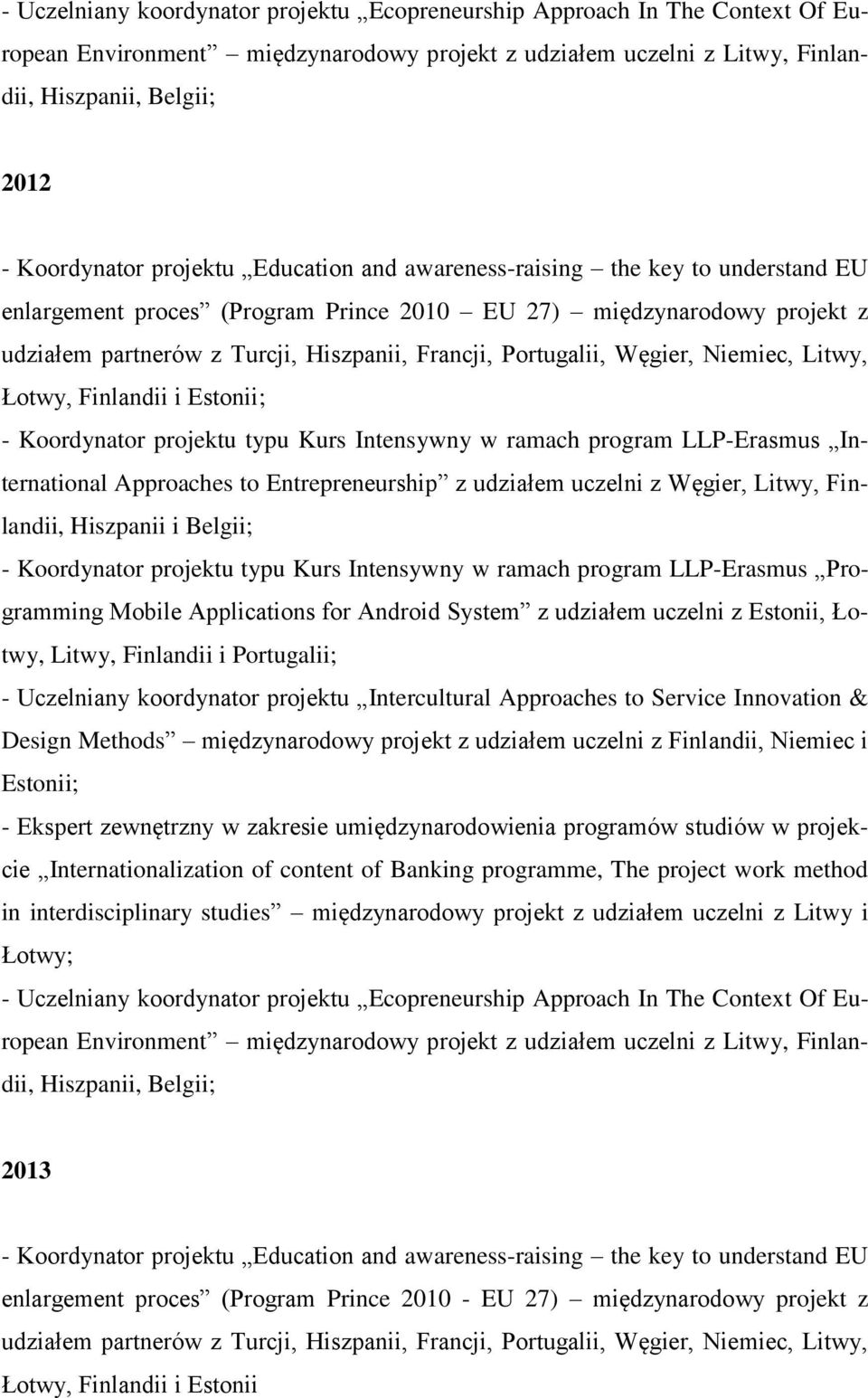 Węgier, Niemiec, Litwy, Łotwy, Finlandii i Estonii; - Koordynator projektu typu Kurs Intensywny w ramach program LLP-Erasmus International Approaches to Entrepreneurship z udziałem uczelni z Węgier,