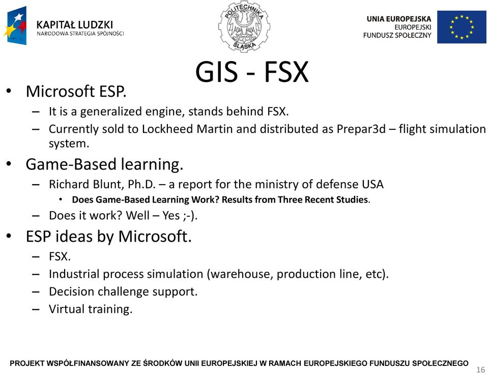Richard Blunt, Ph.D. a report for the ministry of defense USA Does Game-Based Learning Work?