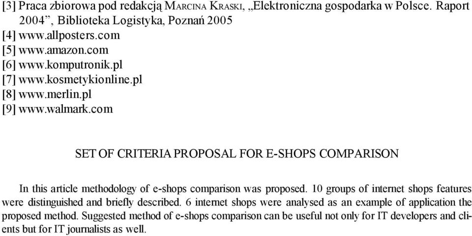 com SET OF CRITERIA PROPOSAL FOR E-SHOPS COMPARISON In this article methodology of e-shops comparison was proposed.