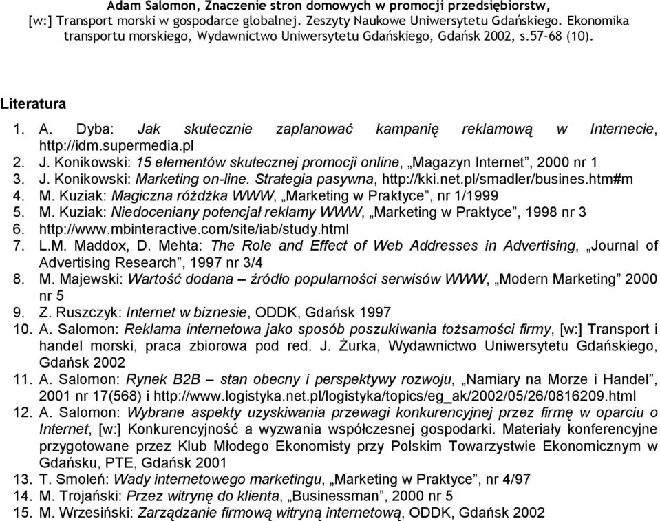 http://www.mbinteractive.com/site/iab/study.html 7. L.M. Maddox, D. Mehta: The Role and Effect of Web Addresses in Advertising, Journal of Advertising Research, 1997 nr 3/4 8. M. Majewski: Wartość dodana źródło popularności serwisów WWW, Modern Marketing 2000 nr 5 9.