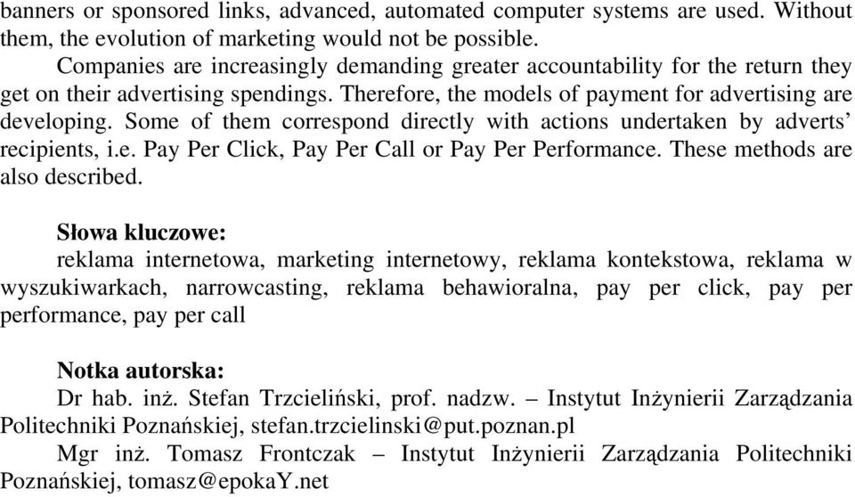 Some of them correspond directly with actions undertaken by adverts recipients, i.e. Pay Per Click, Pay Per Call or Pay Per Performance. These methods are also described.