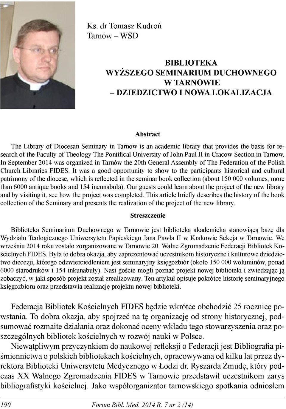 In September 2014 was organized in Tarnów the 20th General Assembly of The Federation of the Polish Church Libraries FIDES.