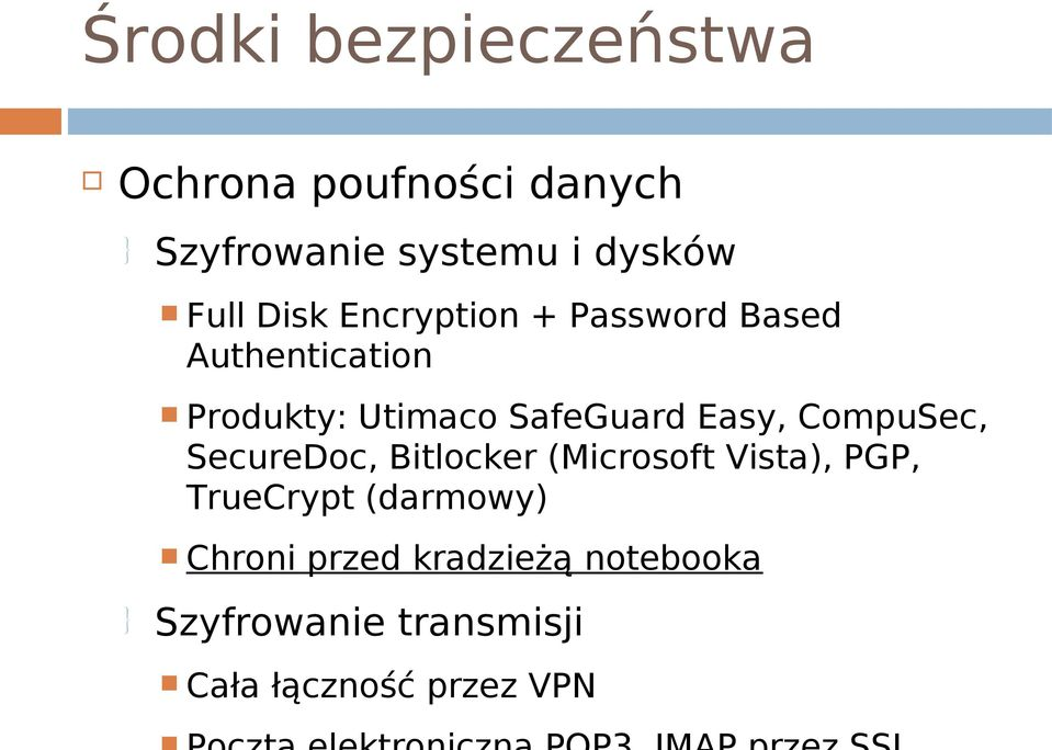 SafeGuard Easy, CompuSec, SecureDoc, Bitlocker (Microsoft Vista), PGP,