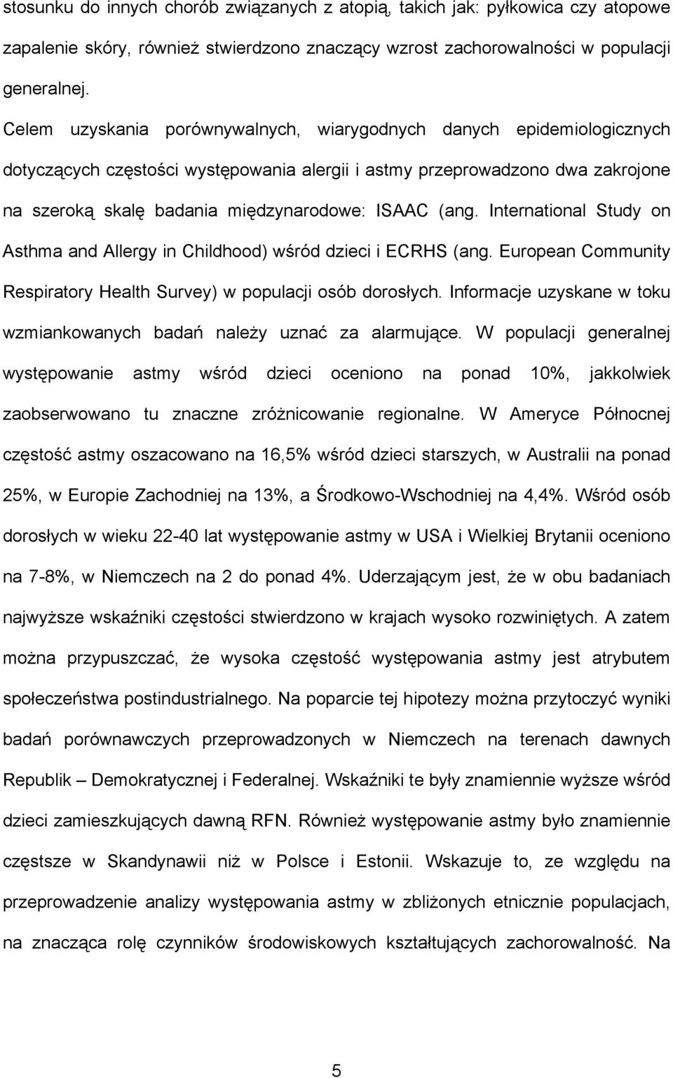 (ang. International Study on Asthma and Allergy in Childhood) wśród dzieci i ECRHS (ang. European Community Respiratory Health Survey) w populacji osób dorosłych.