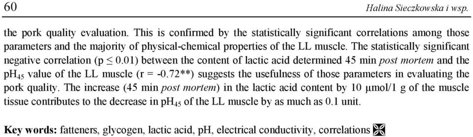 The statistically significant negative coelation (p 0.01) etween the content of lactic acid detemined 45 min post motem and the ph 45 value of the LL muscle ( = 0.
