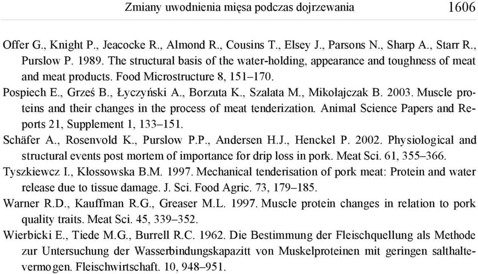 , Mikołajczak B. 2003. Muscle proteins and their changes in the process of meat tenderization. Animal Science Papers and Reports 21, Supplement 1, 133 151. Schäfer A., Rosenvold K., Purslow P.P., Andersen H.