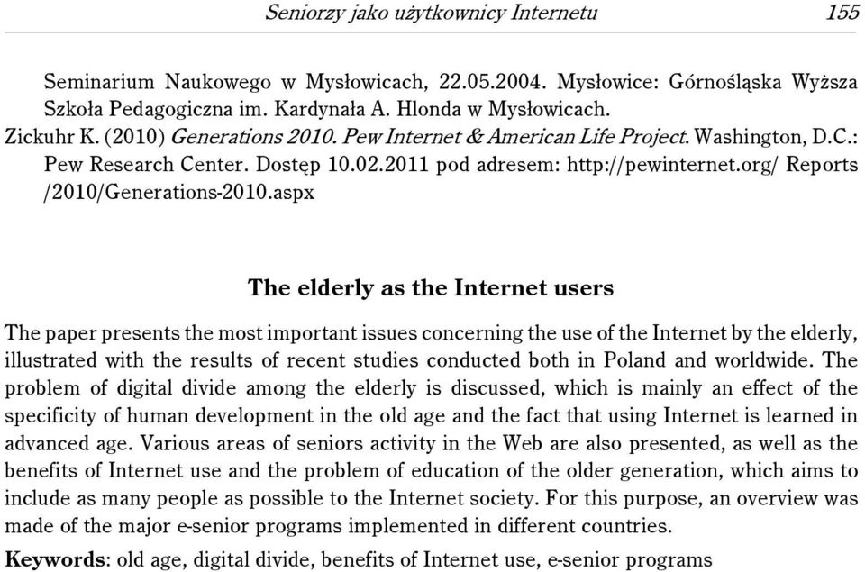 aspx The elderly as the Internet users The paper presents the most important issues concerning the use of the Internet by the elderly, illustrated with the results of recent studies conducted both in