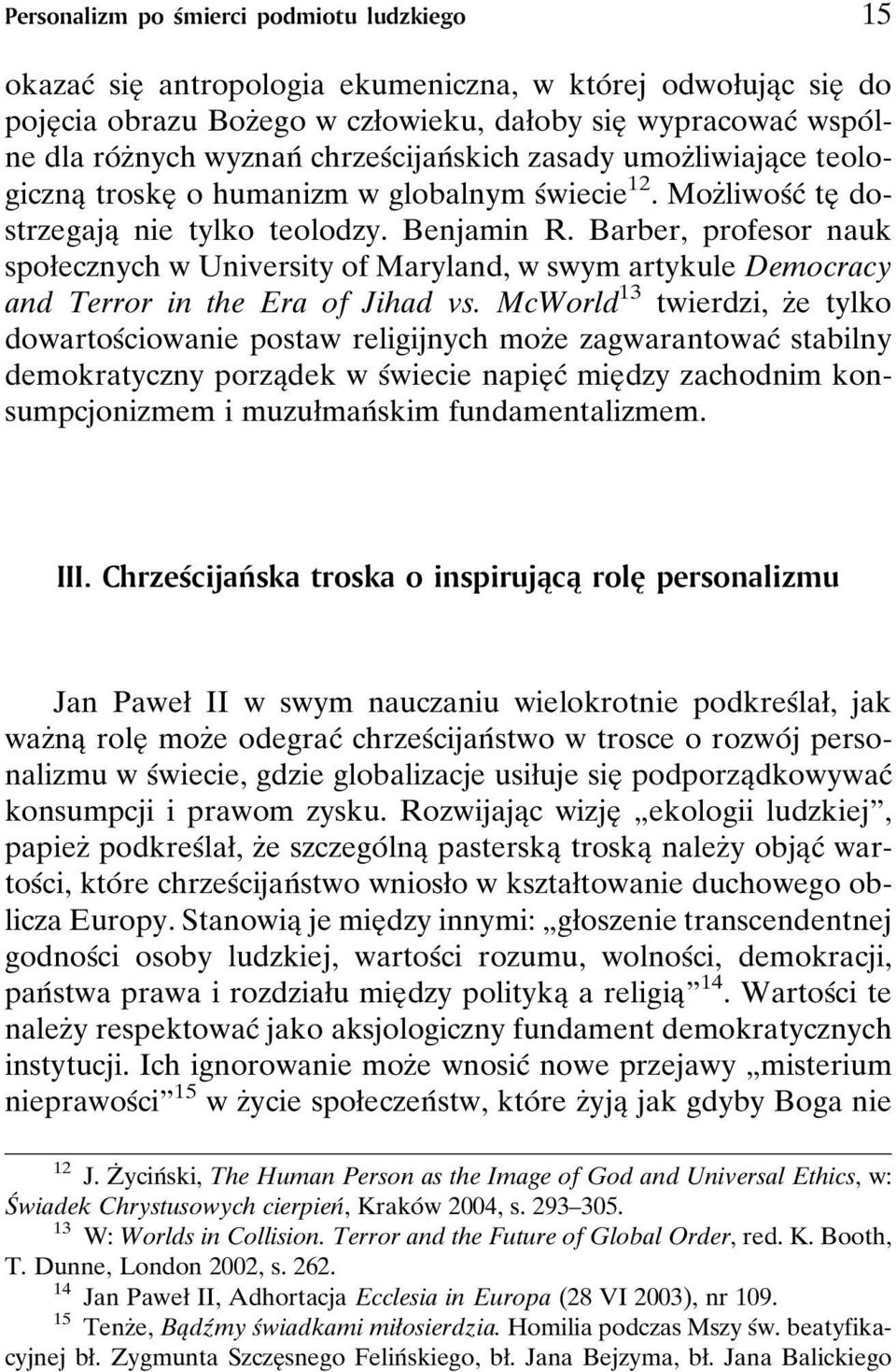 Barber, profesor nauk spoøecznych w University of Maryland, w swym artykule Democracy and Terror in the Era of Jihad vs.