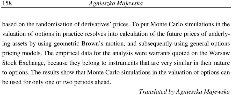 geometric Brown s motion, and subsequently using general options pricing models.