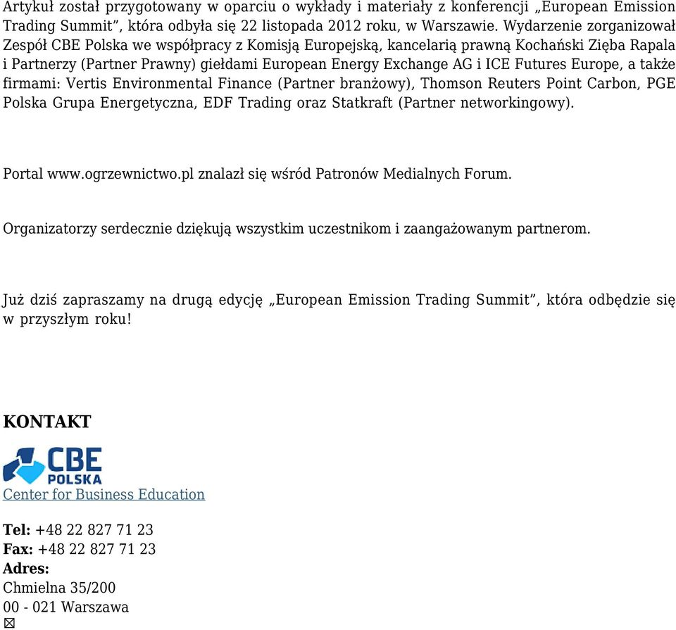 Europe, a także firmami: Vertis Environmental Finance (Partner branżowy), Thomson Reuters Point Carbon, PGE Polska Grupa Energetyczna, EDF Trading oraz Statkraft (Partner networkingowy). Portal www.