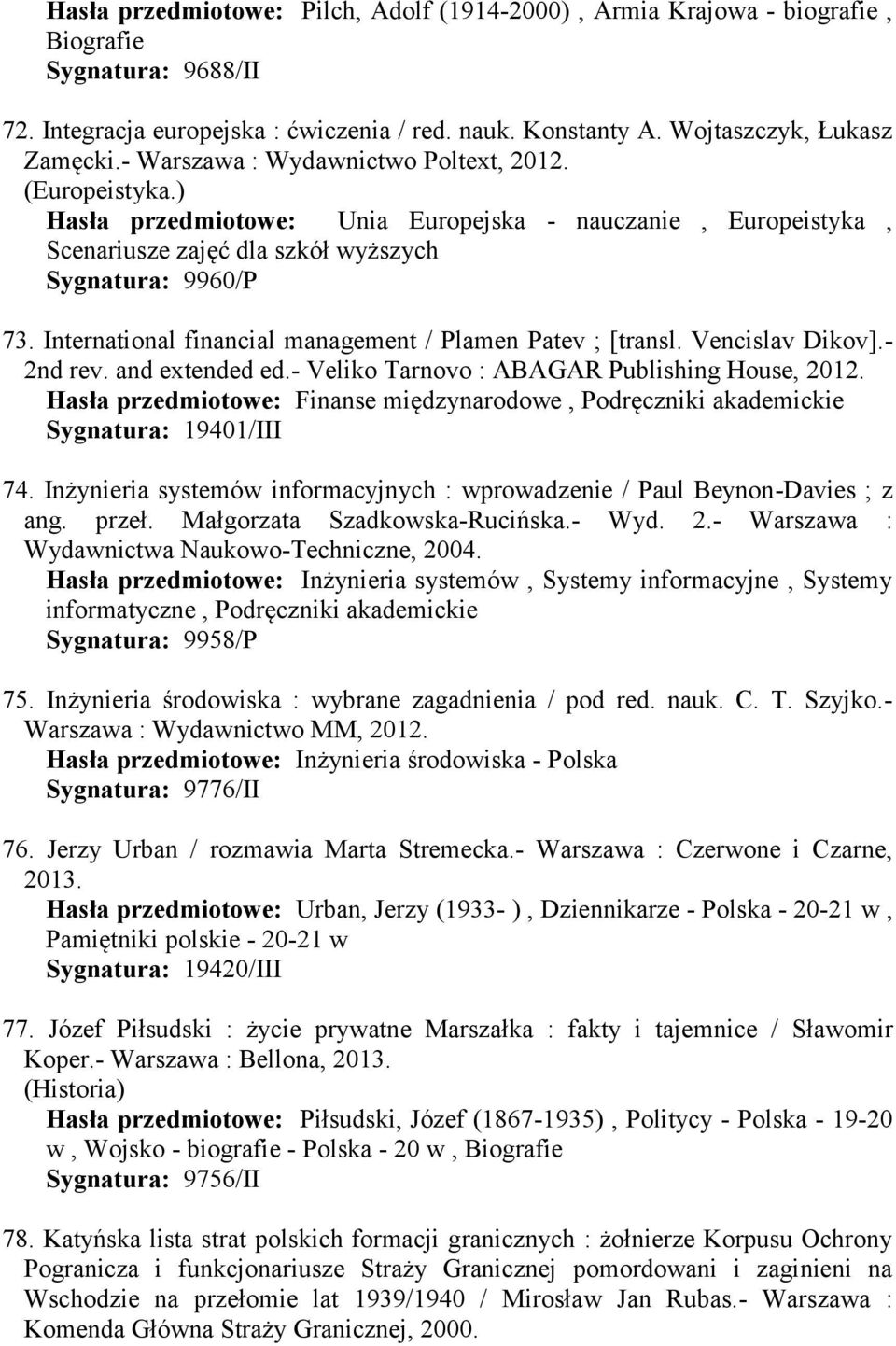 International financial management / Plamen Patev ; [transl. Vencislav Dikov].- 2nd rev. and extended ed.- Veliko Tarnovo : ABAGAR Publishing House, 2012.