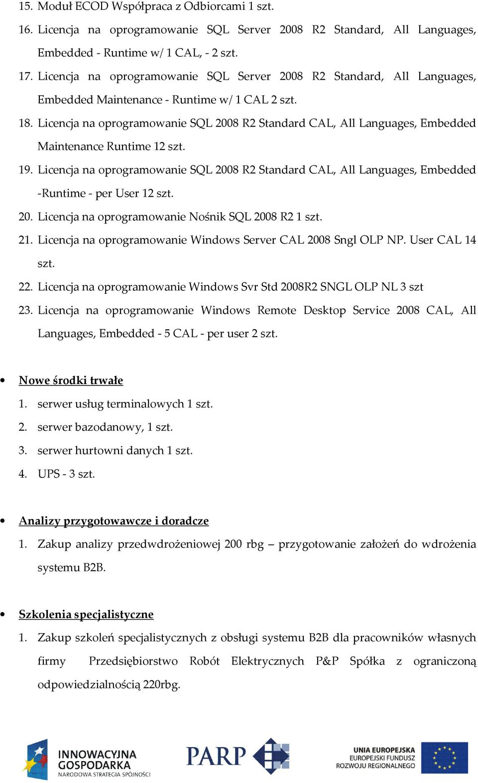 Licencja na oprogramowanie SQL 2008 R2 Standard CAL, All Languages, Embedded Maintenance Runtime 12 szt. 19.