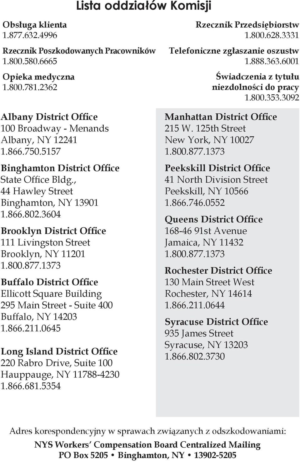 3604 Brooklyn District Office 111 Livingston Street Brooklyn, NY 11201 1.800.877.1373 Buffalo District Office Ellicott Square Building 295 Main Street - Suite 400 Buffalo, NY 14203 1.866.211.