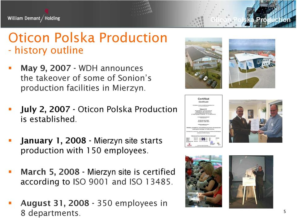 January 1, 2008 - Mierzyn site starts production with 150 employees.
