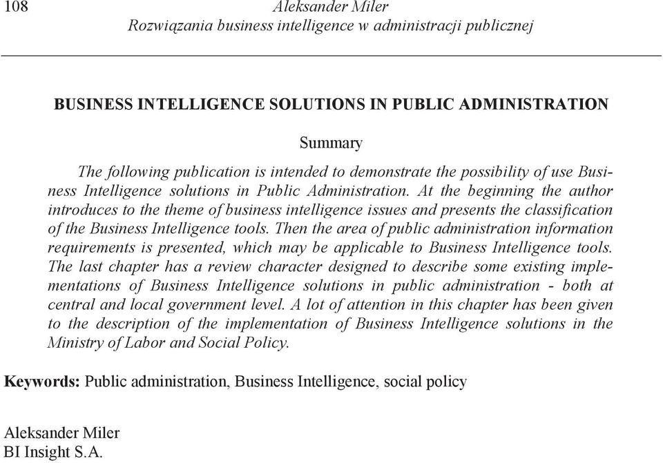 At the beginning the author introduces to the theme of business intelligence issues and presents the classification of the Business Intelligence tools.
