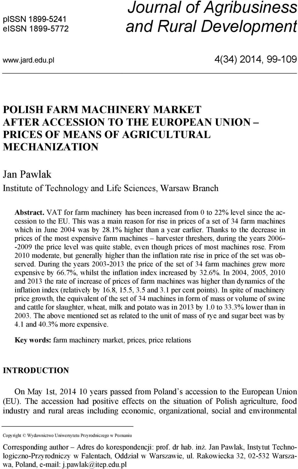 Branch Abstract. VAT for farm machinery has been increased from 0 to 22% level since the accession to the EU.