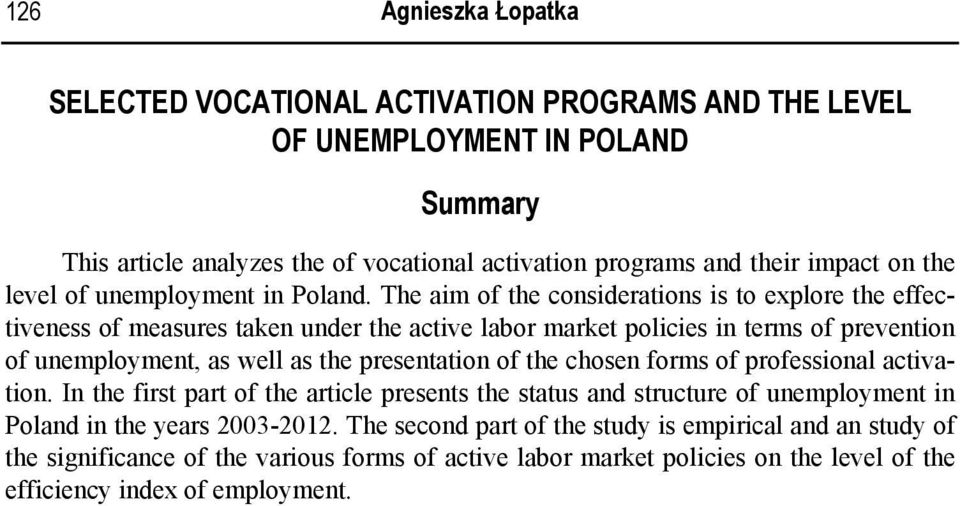 The aim of the considerations is to explore the effectiveness of measures taken under the active labor market policies in terms of prevention of unemployment, as well as the presentation