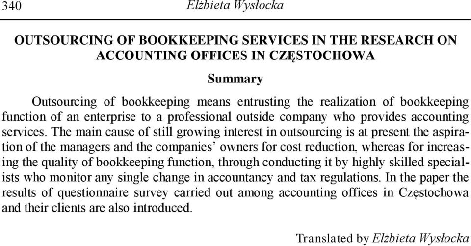 The main cause of still growing interest in outsourcing is at present the aspiration of the managers and the companies owners for cost reduction, whereas for increasing the quality of bookkeeping