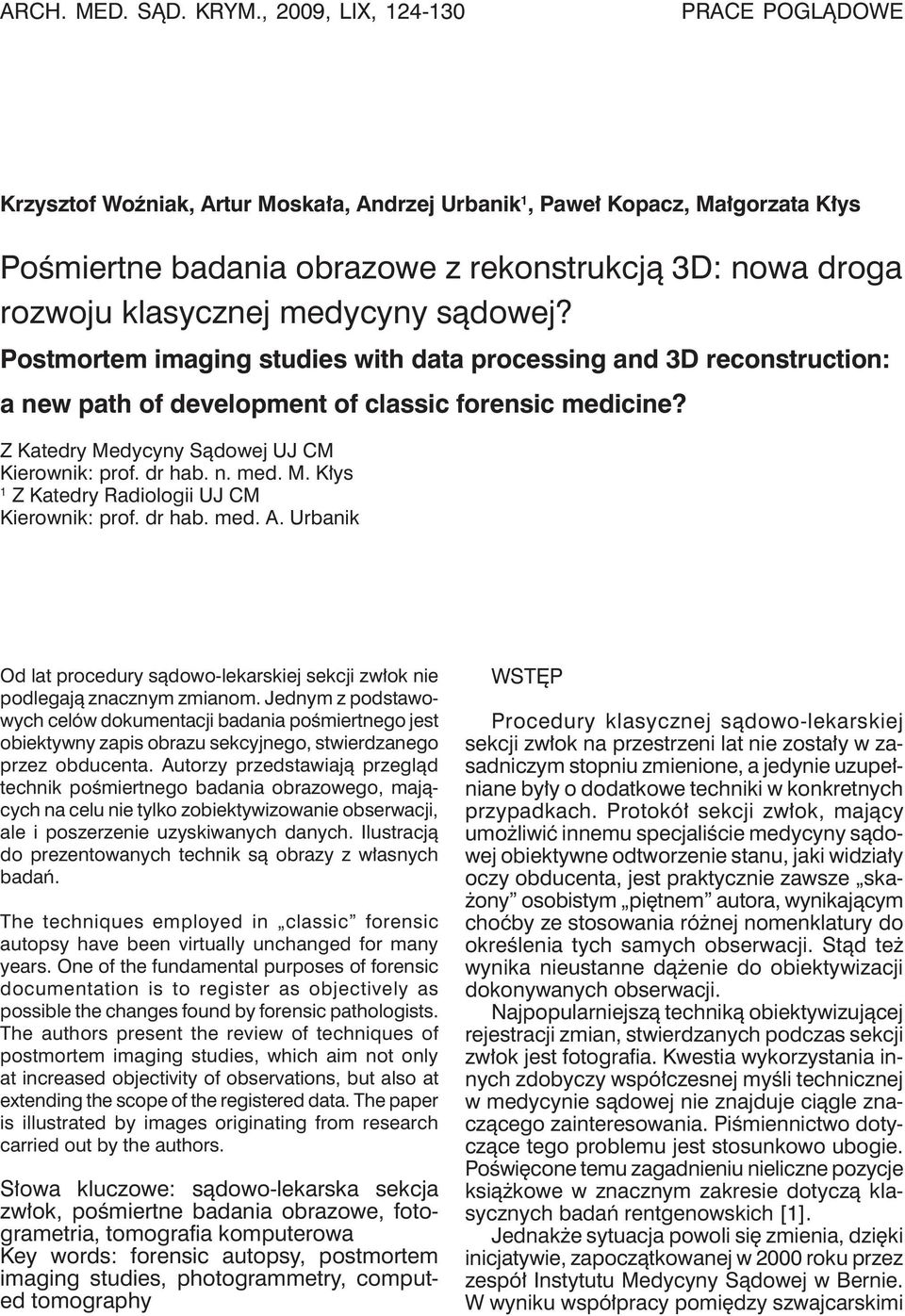 medycyny sądowej? Postmortem imaging studies with data processing and 3D reconstruction: a new path of development of classic forensic medicine? Z Katedry Medycyny Sądowej UJ CM Kierownik: prof.