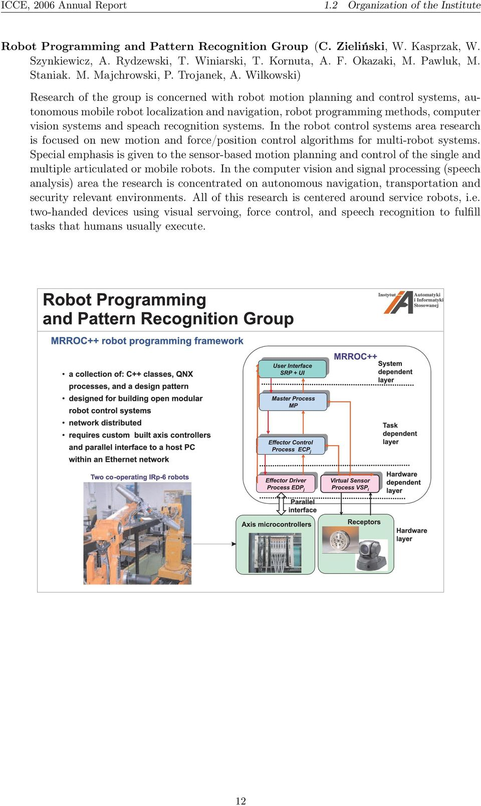Wilkowski) Research of the group is concerned with robot motion planning and control systems, autonomous mobile robot localization and navigation, robot programming methods, computer vision systems