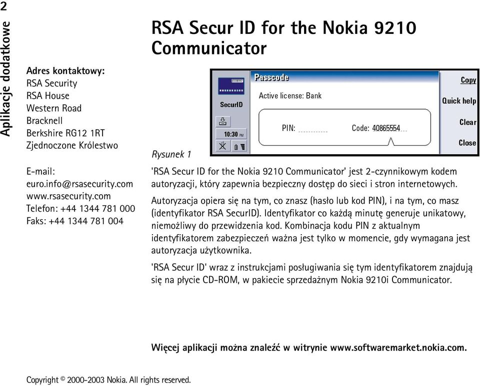 com Telefon: +44 1344 781 000 Faks: +44 1344 781 004 RSA Secur ID for the Nokia 9210 Communicator Rysunek 1 'RSA Secur ID for the Nokia 9210 Communicator' jest 2-czynnikowym kodem autoryzacji, który