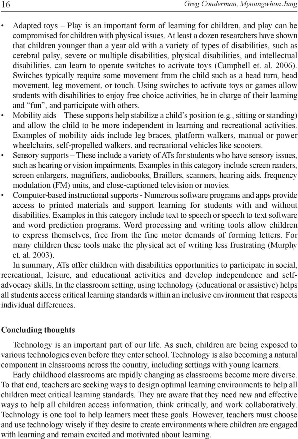and intellectual disabilities, can learn to operate switches to activate toys (Campbell et. al. 2006).