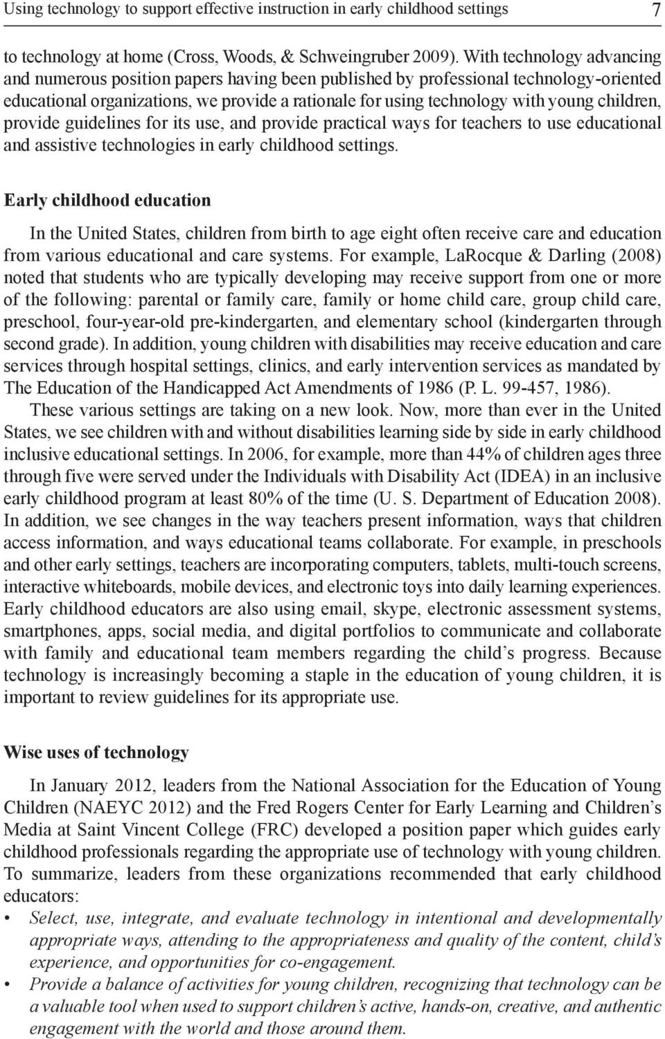 children, provide guidelines for its use, and provide practical ways for teachers to use educational and assistive technologies in early childhood settings.