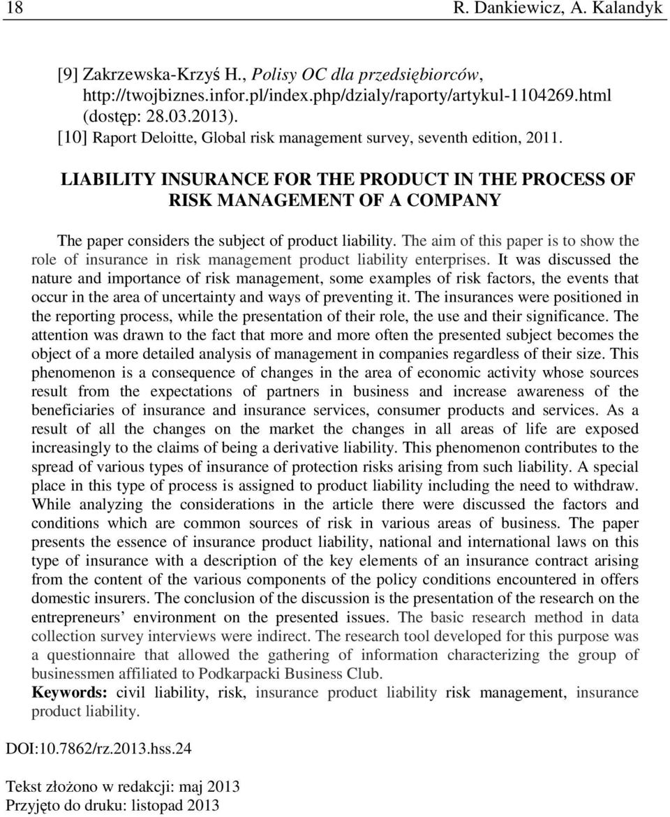 LIABILITY INSURANCE FOR THE PRODUCT IN THE PROCESS OF RISK MANAGEMENT OF A COMPANY The paper considers the subject of product liability.