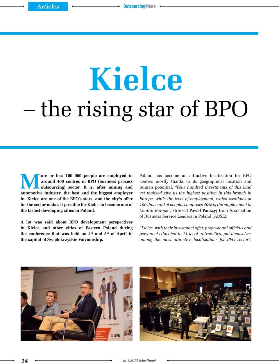 Kielce are one of the BPO s stars, and the city s offer for the sector makes it possible for Kielce to become one of the fastest developing cities in Poland.