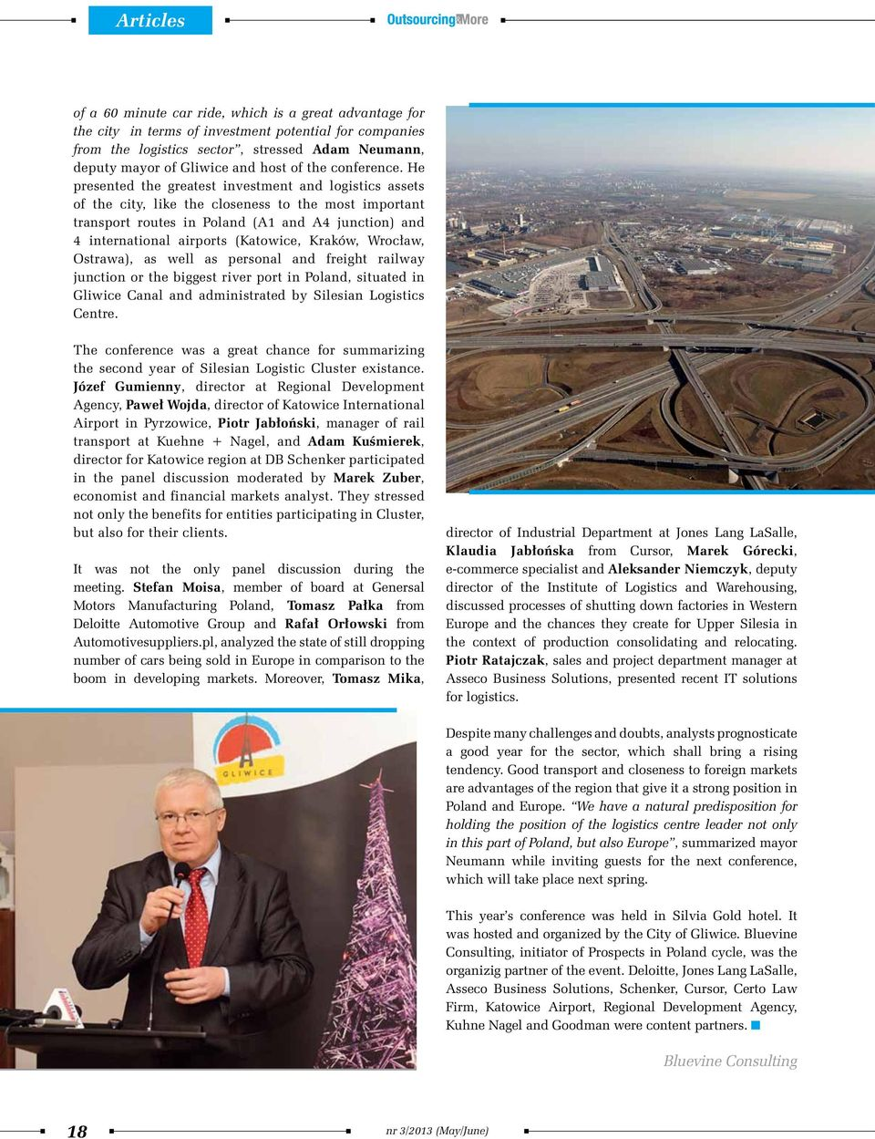 He presented the greatest investment and logistics assets of the city, like the closeness to the most important transport routes in Poland (A1 and A4 junction) and 4 international airports (Katowice,