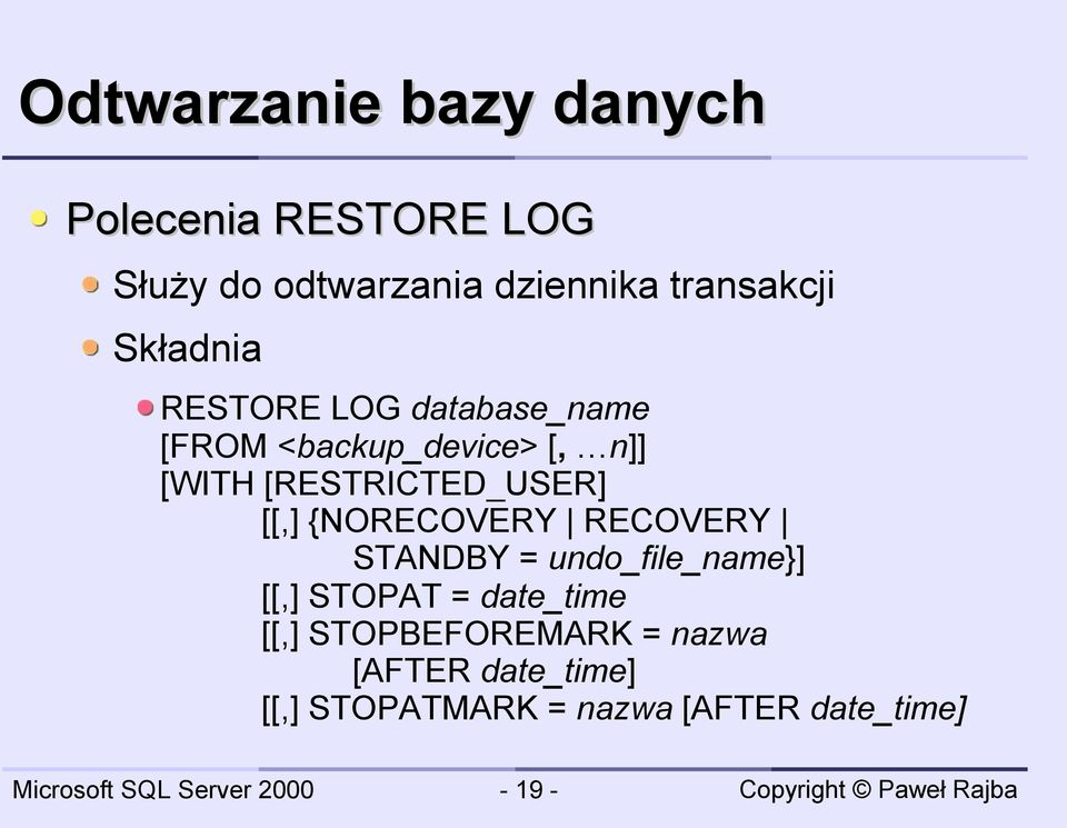 {NORECOVERY RECOVERY STANDBY = undo_file_name}] [[,] STOPAT = date_time [[,]