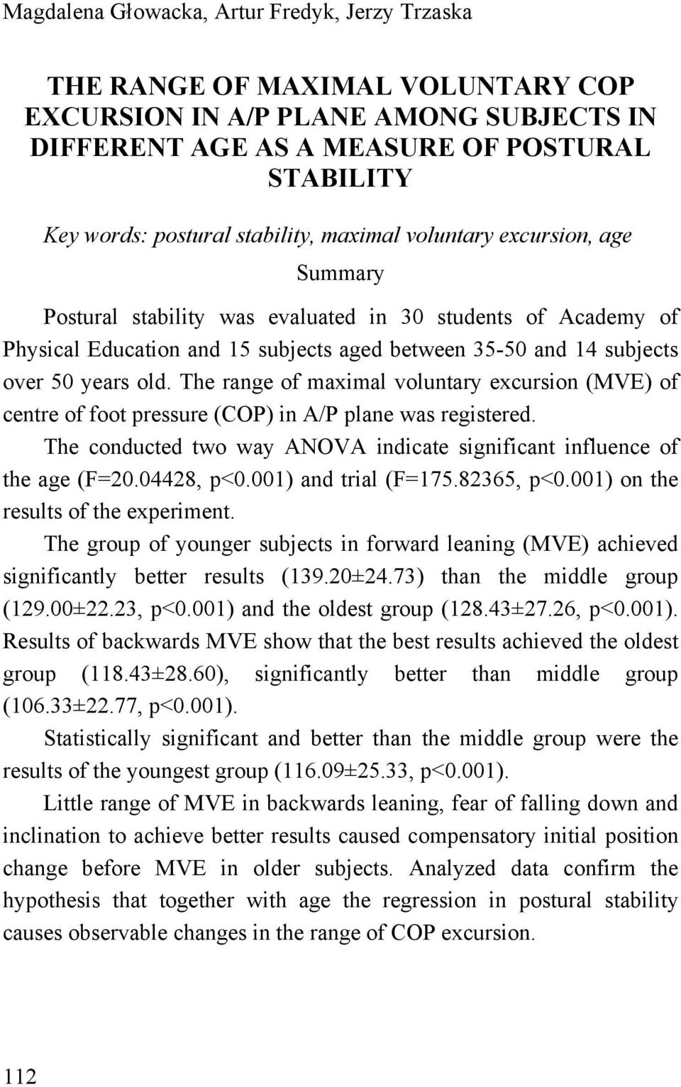 old. The range of maximal voluntary excursion (MVE) of centre of foot pressure (COP) in A/P plane was registered. The conducted two way ANOVA indicate significant influence of the age (F=20.
