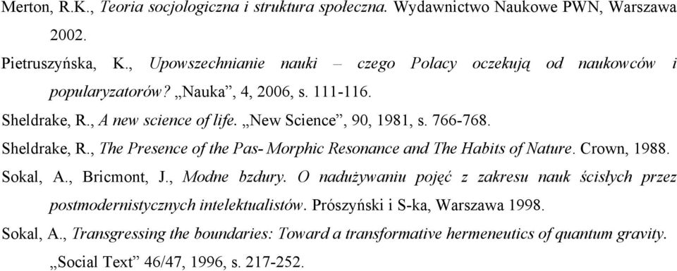 766-768. Sheldrake, R., The Presence of the Pas- Morphic Resonance and The Habits of Nature. Crown, 1988. Sokal, A., Bricmont, J., Modne bzdury.