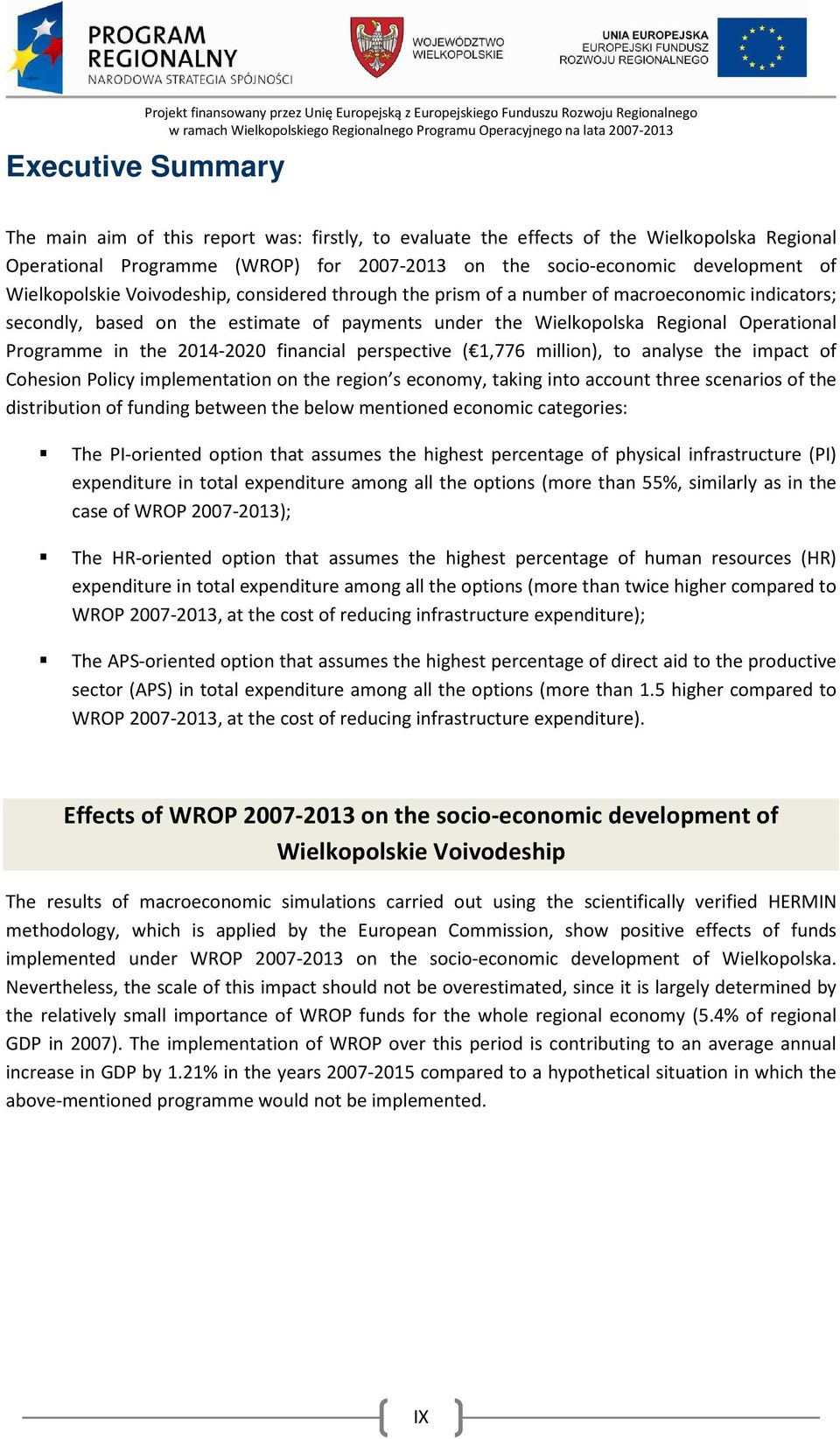 the 2014-2020 financial perspective ( 1,776 million), to analyse the impact of Cohesion Policy implementation on the region s economy, taking into account three scenarios of the distribution of