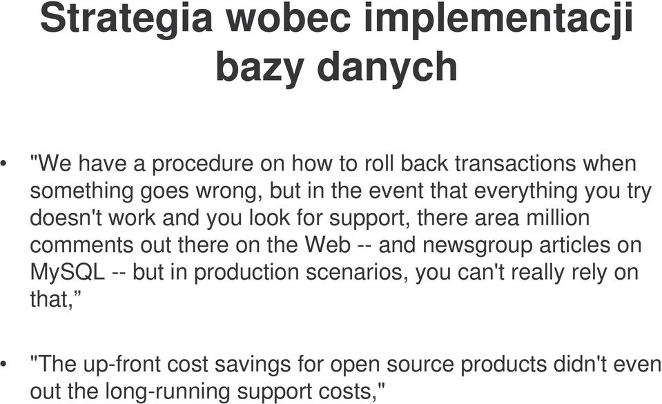 comments out there on the Web -- and newsgroup articles on MySQL -- but in production scenarios, you can't