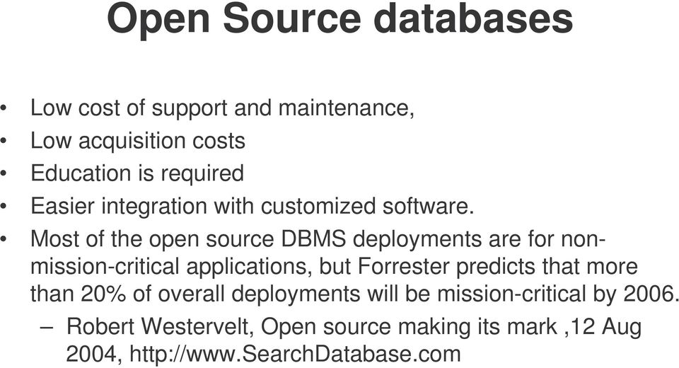 Most of the open source DBMS deployments are for nonmission-critical applications, but Forrester
