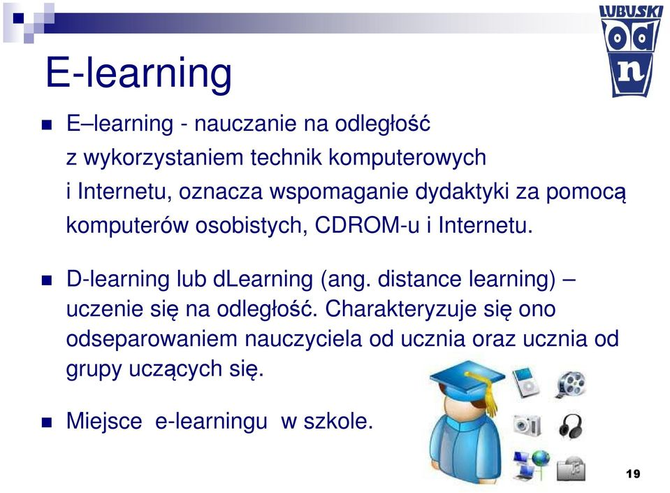 D-learning lub dlearning (ang. distance learning) uczenie się na odległość.