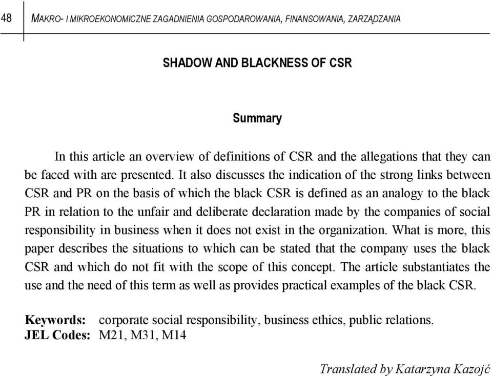 It also discusses the indication of the strong links between CSR and PR on the basis of which the black CSR is defined as an analogy to the black PR in relation to the unfair and deliberate