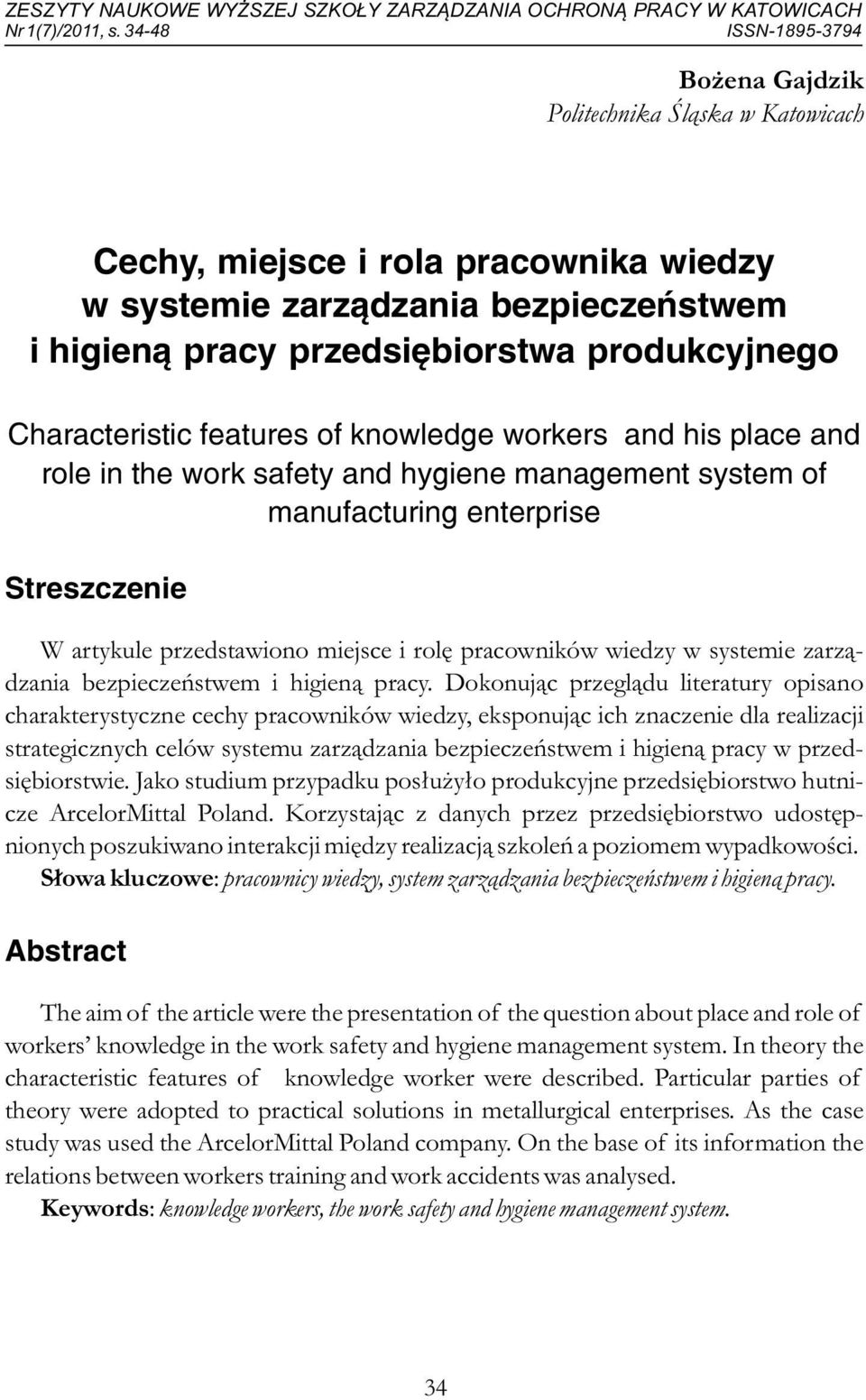 Characteristic features of knowledge workers and his place and role in the work safety and hygiene management system of manufacturing enterprise Streszczenie W artykule przedstawiono miejsce i rolę