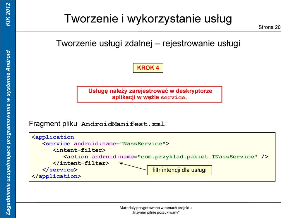 "xml: <application <service android:name=""naszservice""> <intent-filter> <action"