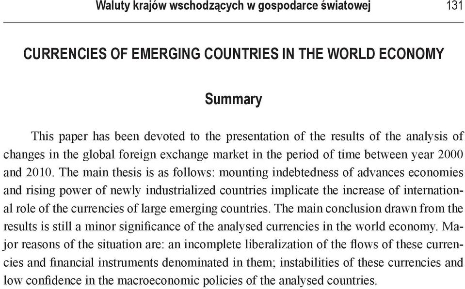 The main thesis is as follows: mounting indebtedness of advances economies and rising power of newly industrialized countries implicate the increase of international role of the currencies of large
