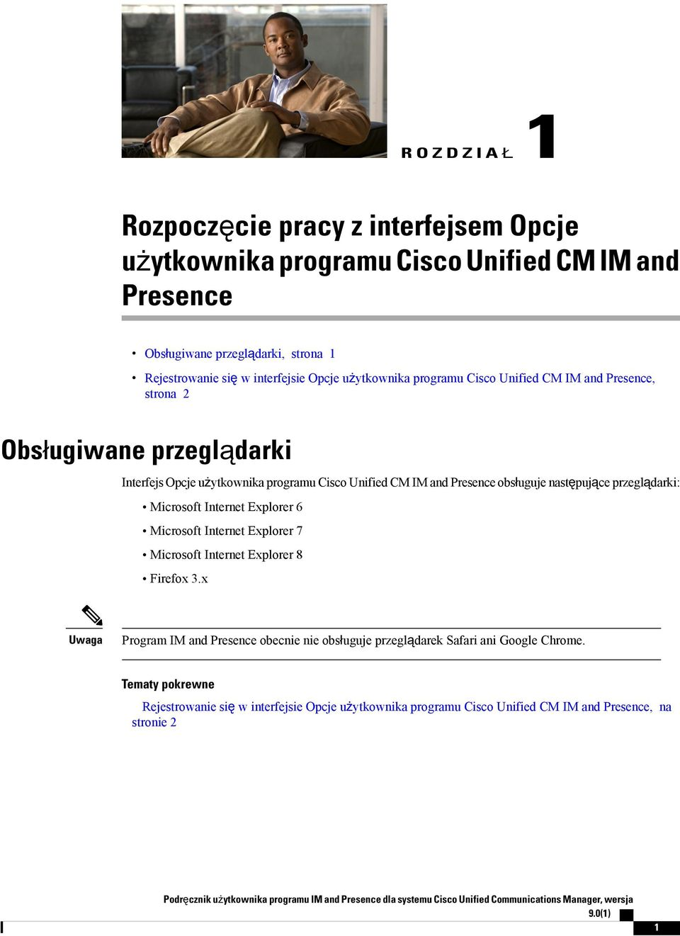 Explorer 6 Microsoft Internet Explorer 7 Microsoft Internet Explorer 8 Firefox 3.x Uwaga Program IM and Presence obecnie nie obsługuje przeglądarek Safari ani Google Chrome.