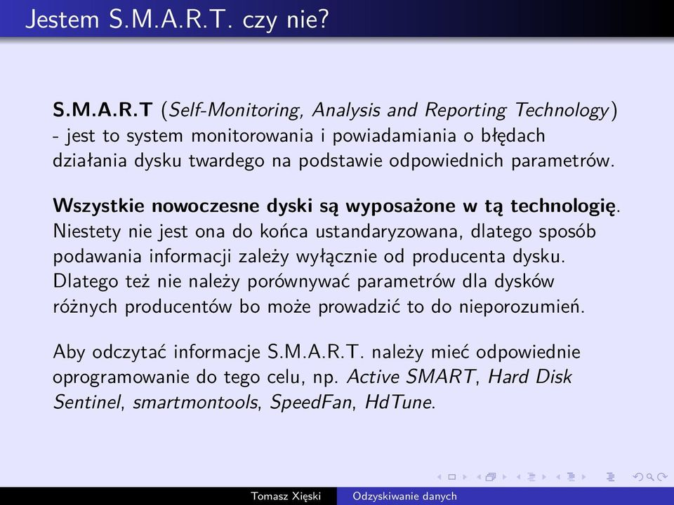 T (Self-Monitoring, Analysis and Reporting Technology) - jest to system monitorowania i powiadamiania o błędach działania dysku twardego na podstawie odpowiednich