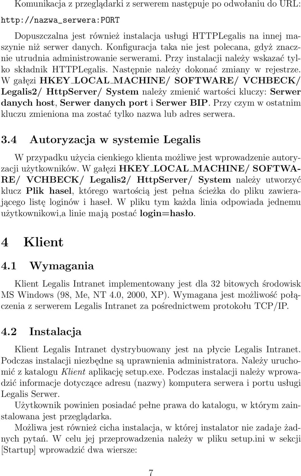 W gałęzi HKEY LOCAL MACHINE/ SOFTWARE/ VCHBECK/ Legalis2/ HttpServer/ System należy zmienić wartości kluczy: Serwer danych host, Serwer danych port i Serwer BIP.