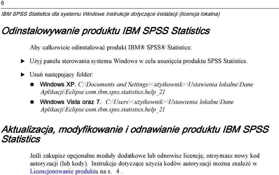 C:\Documents and Settings\<użytkownik>\Ustawienia lokalne\dane Aplikacji\clipse\com.ibm.spss.statistics.help_21 Windows Vista oraz 7.