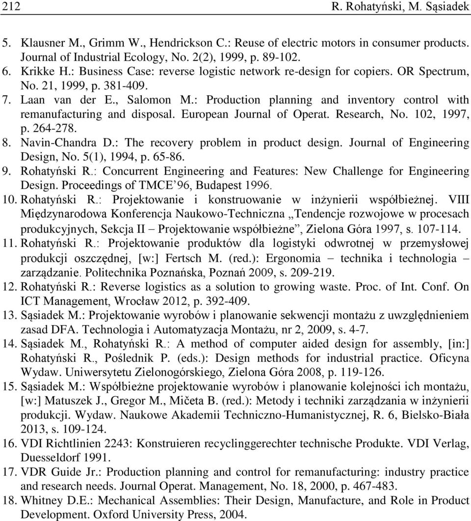 : Production planning and inventory control with remanufacturing and disposal. European Journal of Operat. Research, No. 102, 1997, p. 264-278. 8. Navin-Chandra D.