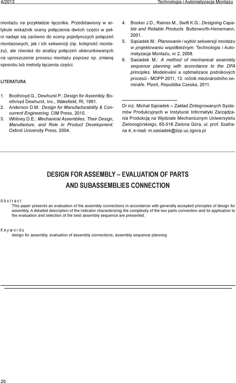 : Design for Assembly. Boothroyd Dewhurst, Inc., Wakefield, RI, 1991. 2. Anderson D.M.: Design for Manufacturability & Concurrent En