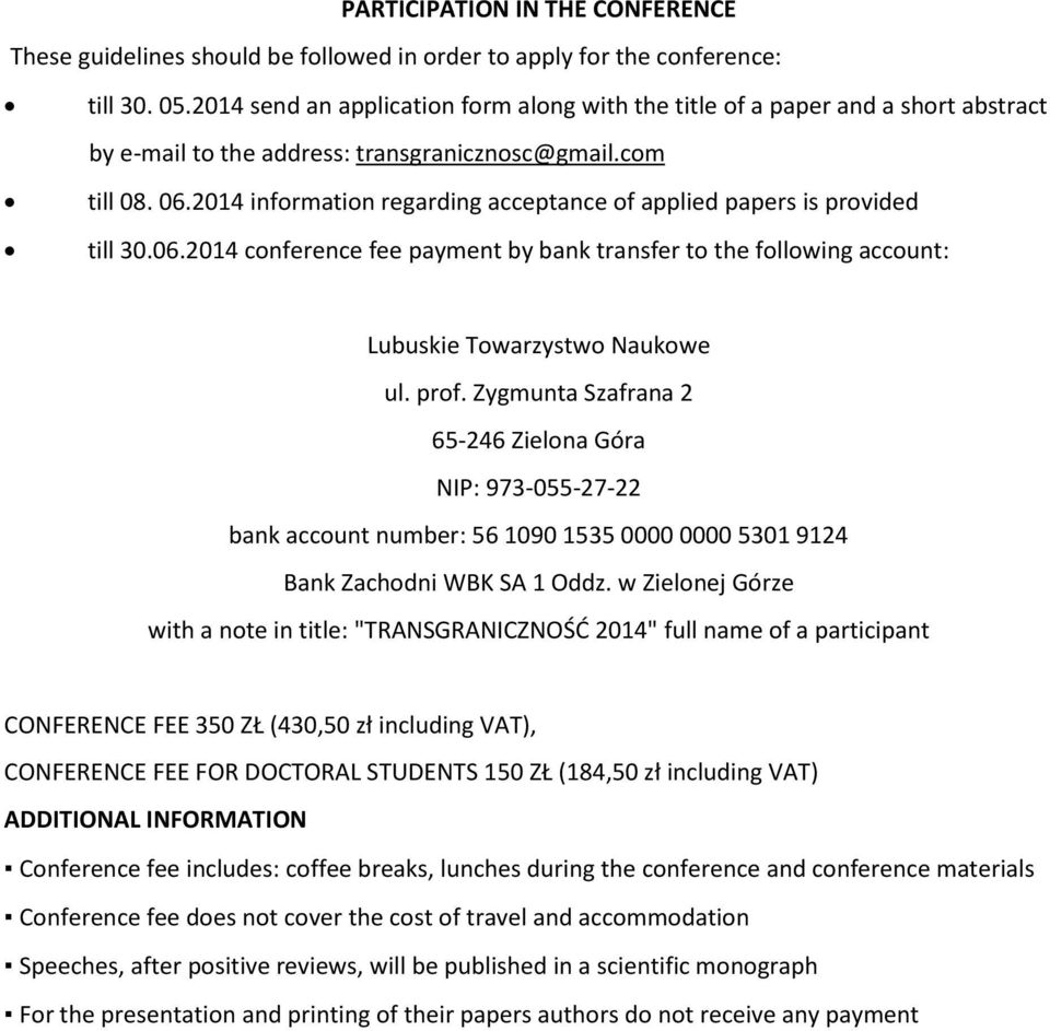2014 information regarding acceptance of applied papers is provided till 30.06.2014 conference fee payment by bank transfer to the following account: Lubuskie Towarzystwo Naukowe ul. prof.