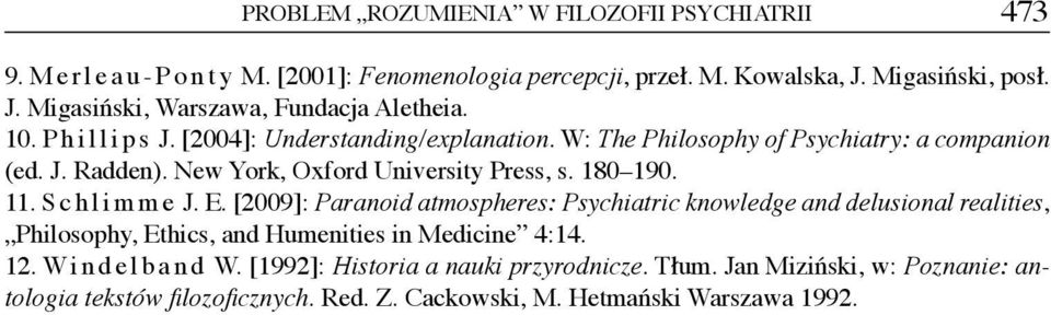 Schlimme J. E. [2009]: Paranoid atmospheres: Psychiatric knowledge and delusional realities, Philosophy, Ethics, and Humenities in Medicine 4:14. 12. Windelband W.