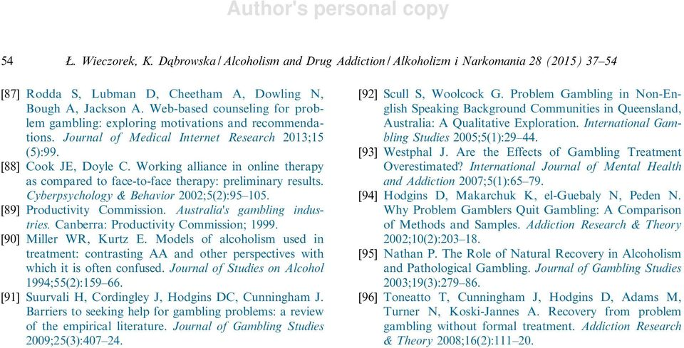 Working alliance in online therapy as compared to face-to-face therapy: preliminary results. Cyberpsychology & Behavior 2002;5(2):95 105. [89] Productivity Commission. Australia's gambling industries.